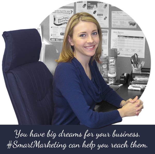 You have big dreams for your business. Smart Marketing can help you reach them.
